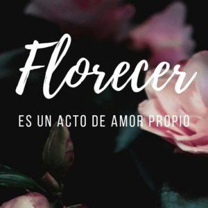 Florecer es un acto de amor